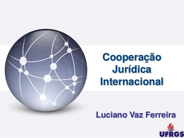 Cooperação Jurídica Internacional Luciano Vaz Ferreira