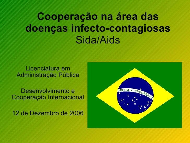 Cooperação na área das     doenças infecto-contagiosas              Sida/Aids     Licenciatura em  Administração Pública  ...