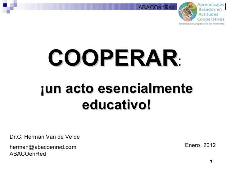 ABACOenRed             COOPERAR:          ¡un acto esencialmente                educativo!Dr.C. Herman Van de Veldeherman@...