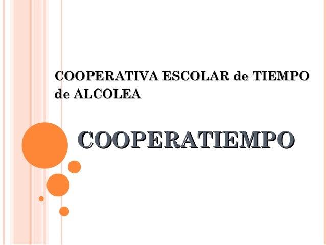 COOPERATIEMPOCOOPERATIEMPO COOPERATIVA ESCOLAR de TIEMPOCOOPERATIVA ESCOLAR de TIEMPO de ALCOLEAde ALCOLEA