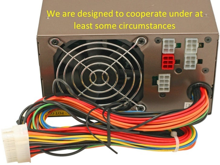 We are designed to cooperate under at least some circumstances