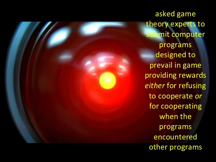 asked game theory experts to submit computer programs designed to prevail in game providing rewards  either  for refusing ...