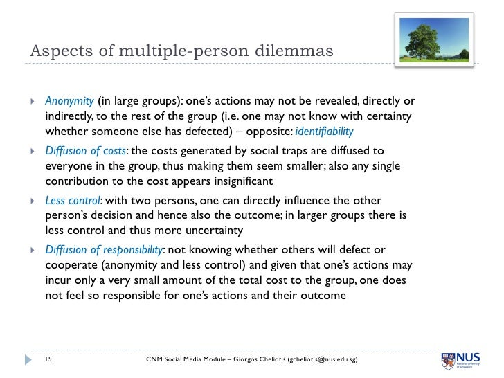 Aspects of multiple-person dilemmas     Anonymity (in large groups): one's actions may not be revealed, directly or     i...