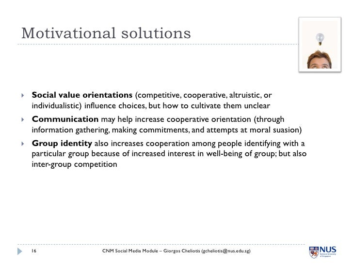 Motivational solutions      Social value orientations (competitive, cooperative, altruistic, or     individualistic) infl...