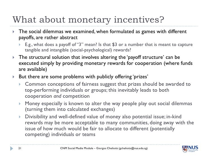 What about monetary incentives?    The social dilemmas we examined, when formulated as games with different     payoffs, ...