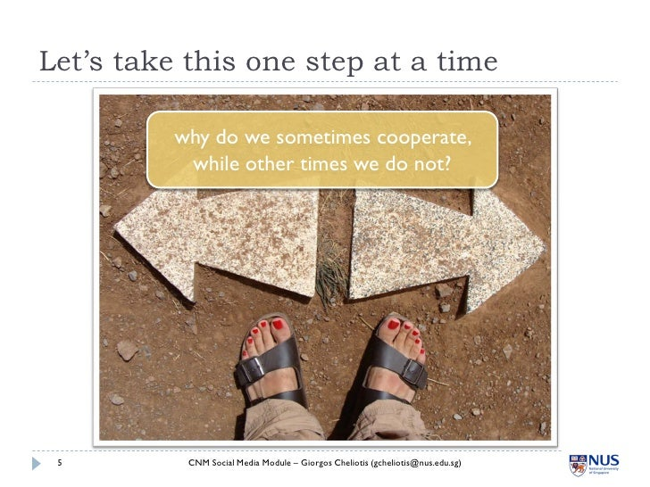 Let's take this one step at a time            why do we sometimes cooperate,            while other times we do not?      ...
