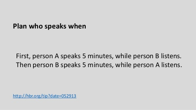 First, person A speaks 5 minutes, while person B listens. Then person B speaks 5 minutes, while person A listens. http://h...