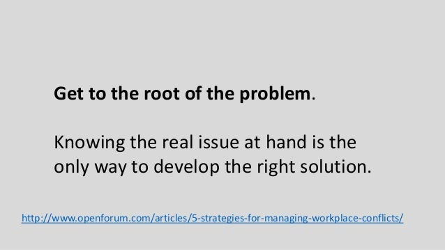 Get to the root of the problem. Knowing the real issue at hand is the only way to develop the right solution. http://www.o...