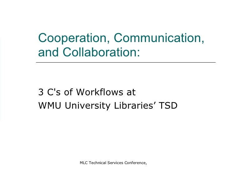 Cooperation, Communication, and Collaboration: 3 C's of Workflows at  WMU University Libraries' TSD