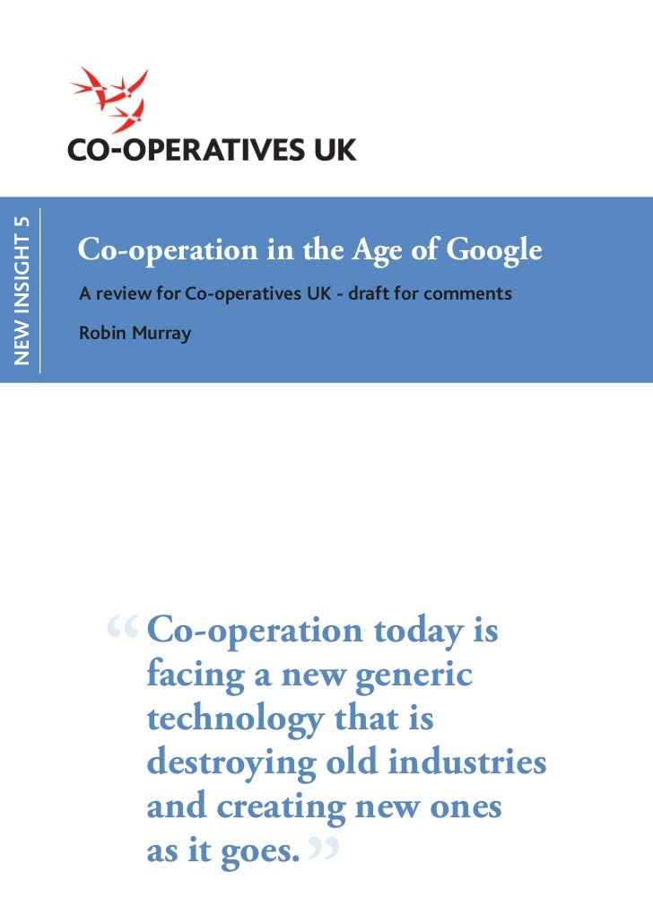 NEW INSIGHT 5                Co-operation in the Age of Google                A review for Co-operatives UK - draft for co...