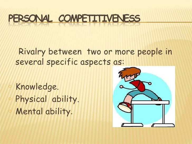 Rivalry between two or more people in    several specific aspects as:o   Knowledge.o   Physical ability.o   Mental ability.