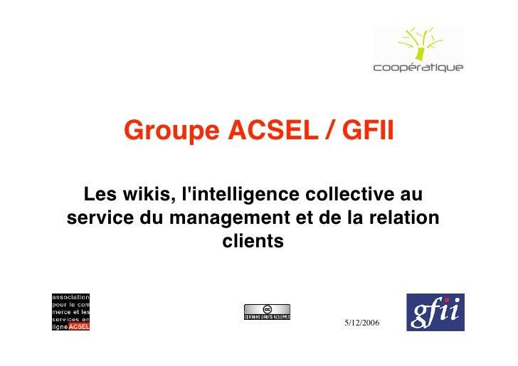 Groupe ACSEL / GFII    Les wikis, l'intelligence collective au service du management et de la relation                    ...