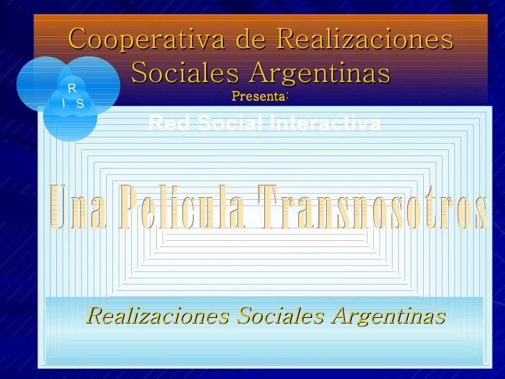 Cooperativa de Realizaciones Sociales Argentinas Presenta : <ul><li>Red Social Interactiva </li></ul>Una Película Transnos...