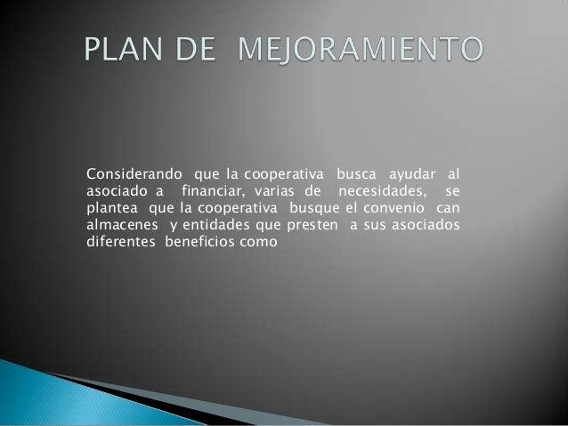 Considerando que la cooperativa busca ayudar alasociado a financiar, varias de necesidades, seplantea que la cooperativa b...