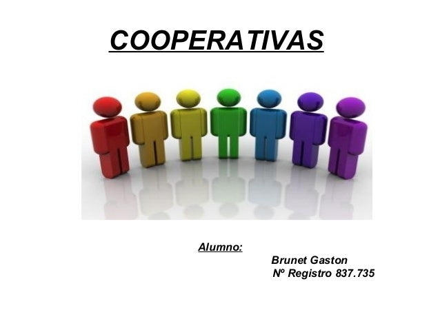 COOPERATIVAS Alumno: Brunet Gaston Nº Registro 837.735
