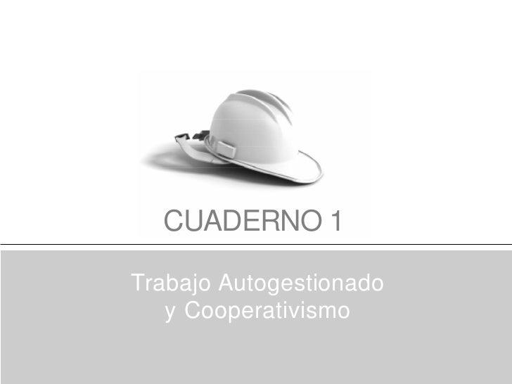 CUADERNO 1Trabajo Autogestionado   y Cooperativismo                         1