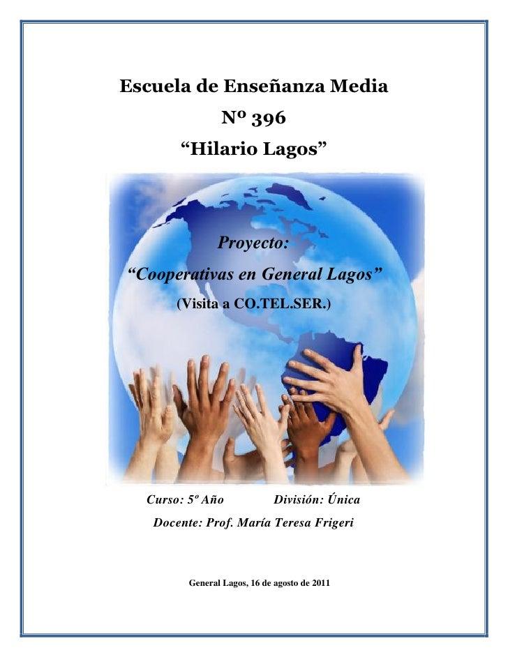 """Escuela de Enseñanza Media                 Nº 396       """"Hilario Lagos""""                Proyecto:""""Cooperativas en General L..."""