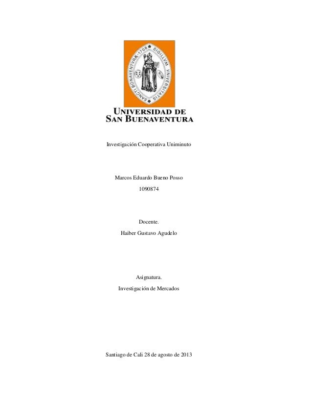 Investigación Cooperativa Uniminuto  Marcos Eduardo Bueno Posso 1090874  Docente. Haiber Gustavo Agudelo  Asignatura. Inve...