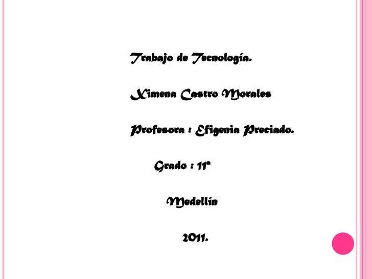 Trabajo de Tecnología.<br />                           Ximena Castro Morales<br />             ...