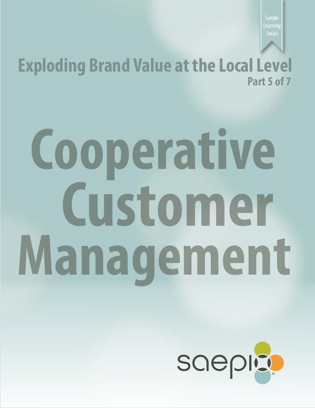 Saepio Learning Series Exploding Brand Value at the Local Level Part 5 of 7 Cooperative Customer Management