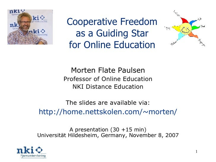 Cooperative Freedom as a Guiding Star for Online Education Morten Flate Paulsen Professor of Online Education NKI Distance...