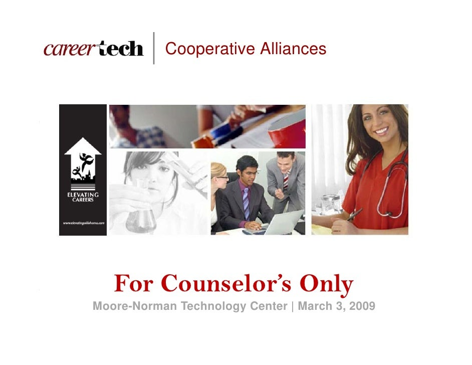 Cooperative Alliances        For Counselor's Only                       y Moore-Norman Technology Center | March 3, 2009