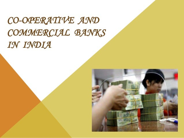 CO-OPERATIVE AND COMMERCIAL BANKS IN INDIA