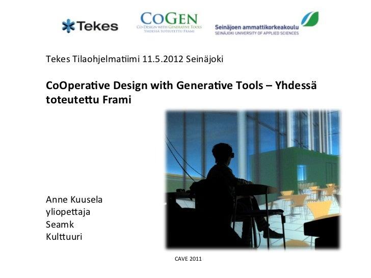 Tekes Tilaohjelma-imi 11.5.2012 Seinäjoki        CoOpera)ve Design with Genera)ve Tools...