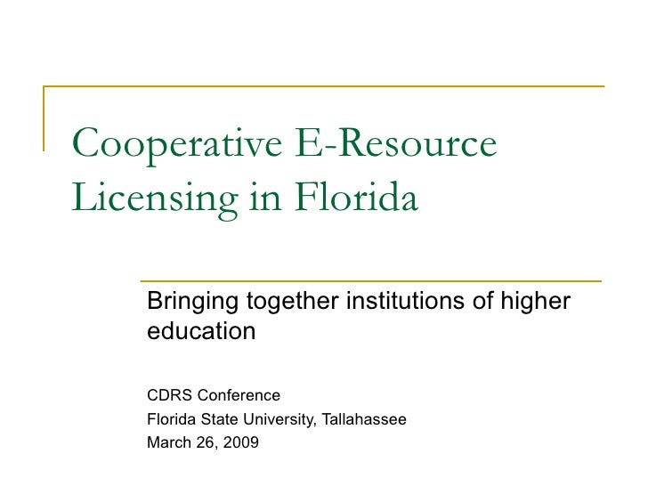 Cooperative E-Resource Licensing in Florida Bringing together institutions of higher education CDRS Conference Florida Sta...