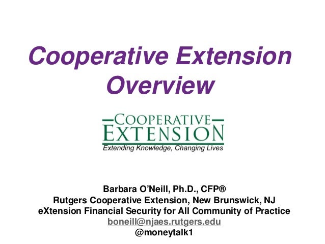 Cooperative Extension Overview Barbara O'Neill, Ph.D., CFP® Rutgers Cooperative Extension, New Brunswick, NJ eXtension Fin...