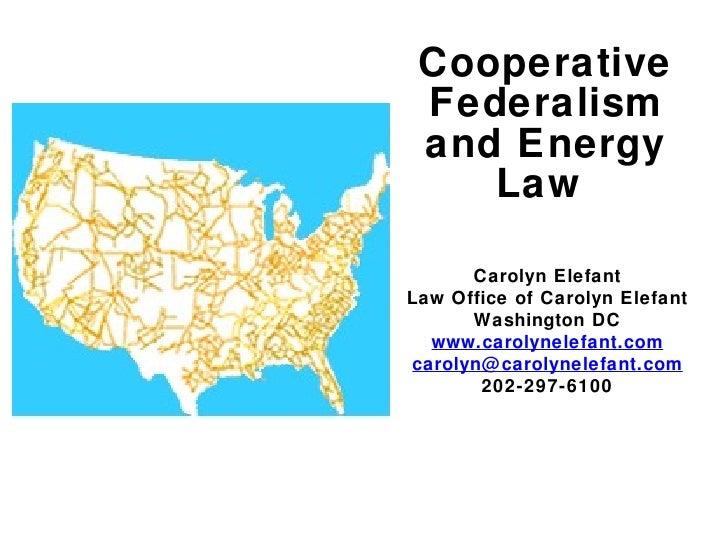 Cooperative Federalism and Energy Law  Carolyn Elefant Law Office of Carolyn Elefant Washington DC www.carolynelefant.com ...
