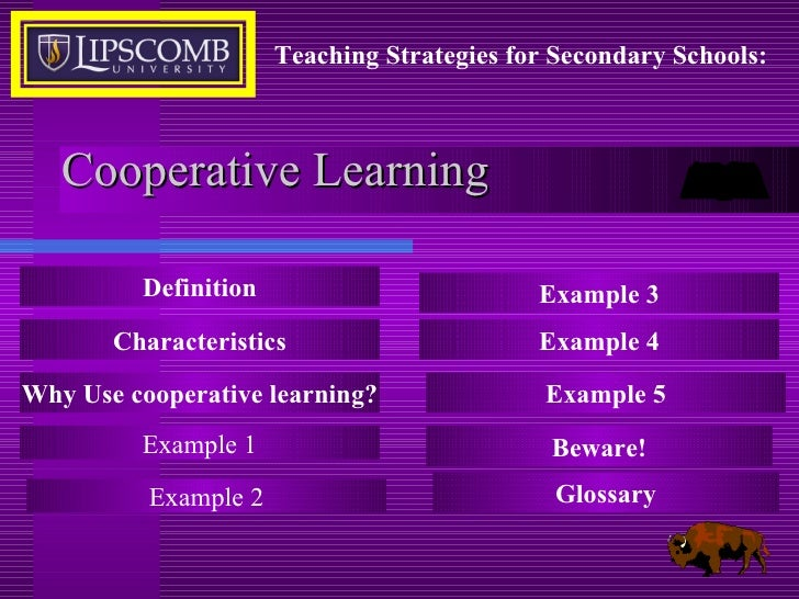 Cooperative Learning Definition Characteristics Why Use cooperative learning? Example 1 Teaching Strategies for Secondary ...