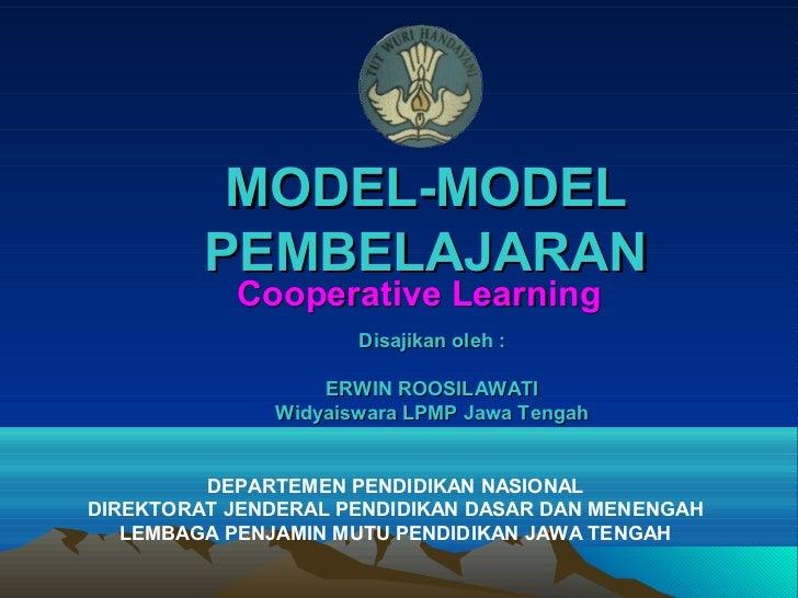 MODEL-MODEL         PEMBELAJARAN           Cooperative Learning                     Disajikan oleh :                  ERWI...