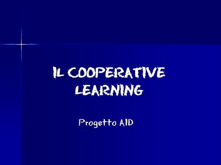IL COOPERATIVE    LEARNING   Progetto AID