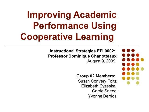 Improving Academic Performance Using Cooperative Learning Instructional Strategies EPI 0002: Professor Dominique Charlotte...