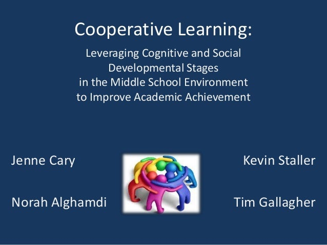 Cooperative Learning:                Leveraging Cognitive and Social                    Developmental Stages              ...