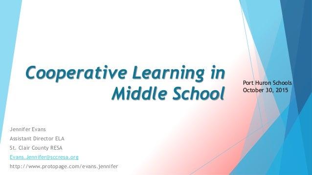 Cooperative Learning in Middle School Jennifer Evans Assistant Director ELA St. Clair County RESA Evans.Jennifer@sccresa.o...