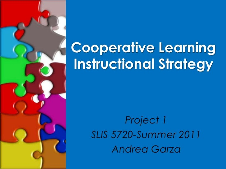 Cooperative Learning Instructional Strategy<br />Project 1<br />SLIS 5720-Summer 2011<br />Andrea Garza<br />