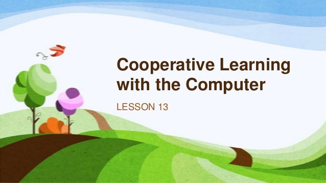 Cooperative Learning with the Computer LESSON 13