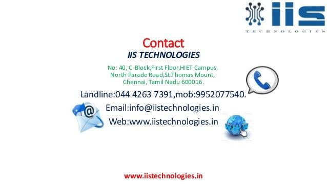 Contact IIS TECHNOLOGIES No: 40, C-Block,First Floor,HIET Campus, North Parade Road,St.Thomas Mount, Chennai, Tamil Nadu 6...