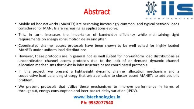 Abstract • Mobile ad hoc networks (MANETs) are becoming increasingly common, and typical network loads considered for MANE...