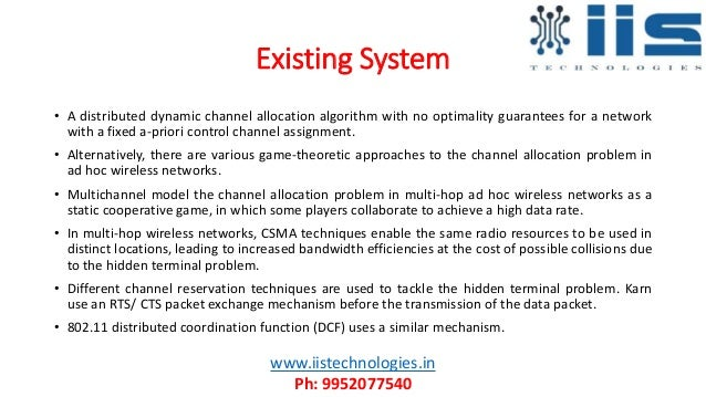 Existing System • A distributed dynamic channel allocation algorithm with no optimality guarantees for a network with a fi...