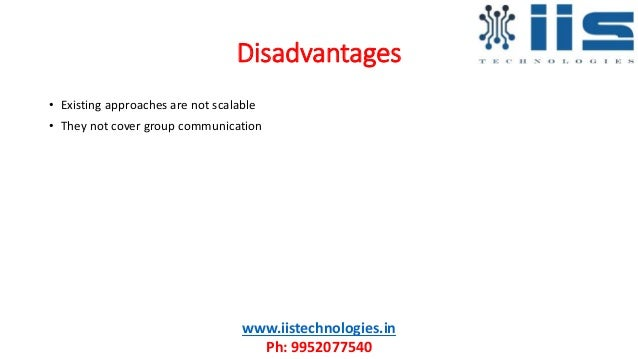 Disadvantages www.iistechnologies.in Ph: 9952077540 • Existing approaches are not scalable • They not cover group communic...