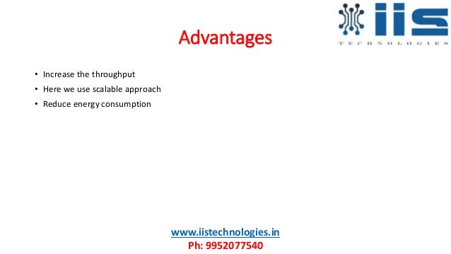 Advantages • Increase the throughput • Here we use scalable approach • Reduce energy consumption www.iistechnologies.in Ph...