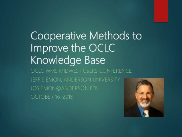 Cooperative Methods to Improve the OCLC Knowledge Base OCLC WMS MIDWEST USERS CONFERENCE JEFF SIEMON, ANDERSON UNIVERSITY ...