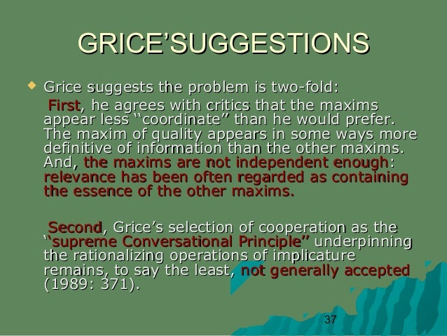 critics on cooperative principle Criticismcom presents white papers and essays on technology, media, critical theory, discourse analysis, and linguistics 1 cooperation principle conversational maxims and implicatures are the foundation of the philosopher hp grice's pragmatic account of communication.