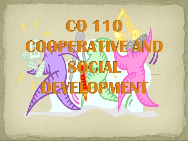 COURSE OUTLINE Course Description This course is a study of cooperative as a practical vehicle for promoting self-reliance...