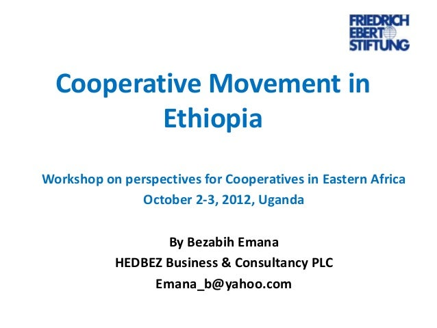 Cooperative Movement in Ethiopia Workshop on perspectives for Cooperatives in Eastern Africa October 2-3, 2012, Uganda By ...