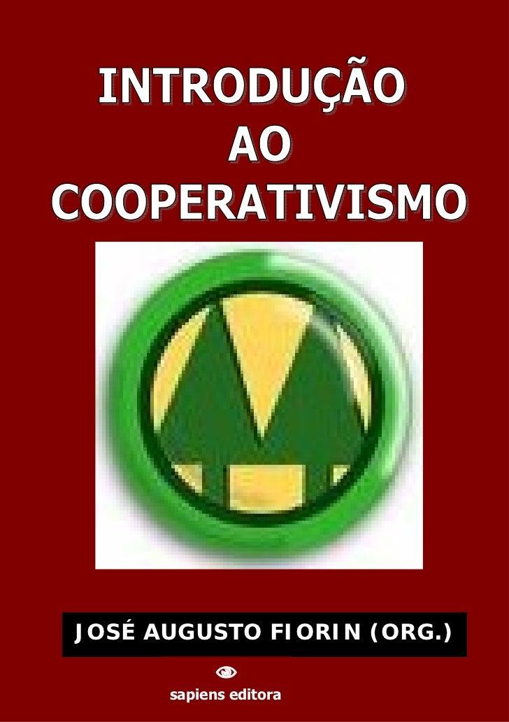 JOSÉ AUGUSTO FIORIN (ORG.) INTRODUÇÃO AO COOPERATIVISMO           1                        sapiens editora