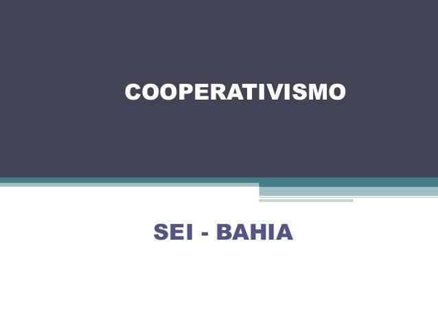 COOPERATIVISMO        SEI - BAHIACOOPERATIVISMO